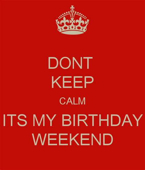 Birthday Weekend Quotes Keep Calm Its Saturday Quotes Quotesgram