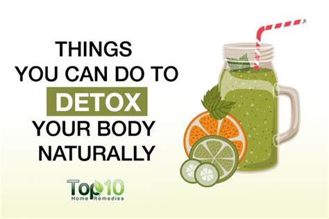 What Do Detox Water Do For Your by 10 Things You Can Do To Detox Your Naturally Top 10