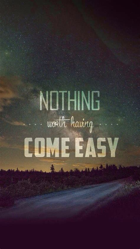 wallpaper easy nothing worth having comes easy iphone 6 wallpaper ipod