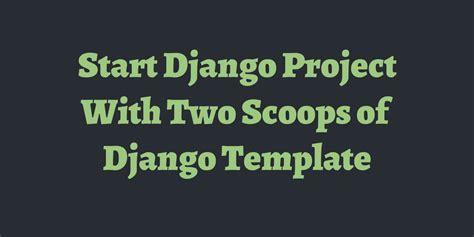 django tutorial slug start django project with two scoops of django template