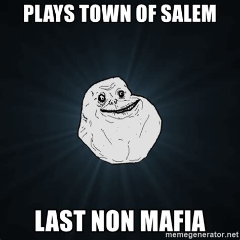 Mafia Meme - plays town of salem last non mafia forever alone meme