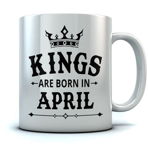 Kings Born In April Mugs Greenturtle