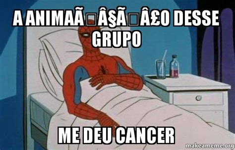 Spiderman Cancer Meme - a anima 195 167 195 163 o desse grupo me deu cancer spiderman cancer