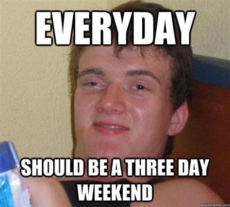 3 Day Weekend Meme - three day weekend meme