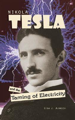 nikola tesla biography goodreads nikola tesla and the taming of electricity by lisa j