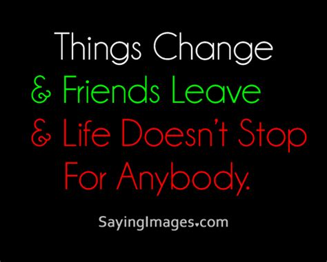 Doesnt Change And Other Stuff by Daily Quotes Things Change Friends Leave Doesn T