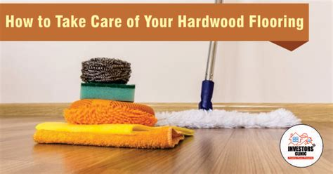 how to take care of your hardwood floor investors clinic