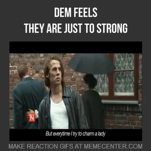 Them Feels Meme - dem feels i feel them by zorro50 meme center