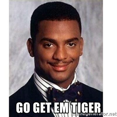Got Em Meme - go get em tiger carlton banks meme generator