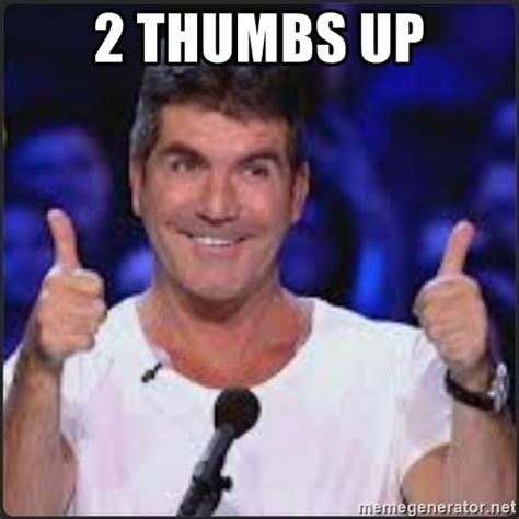 Two Picture Meme Generator - 2 thumbs up simon cowell thumb up meme generator