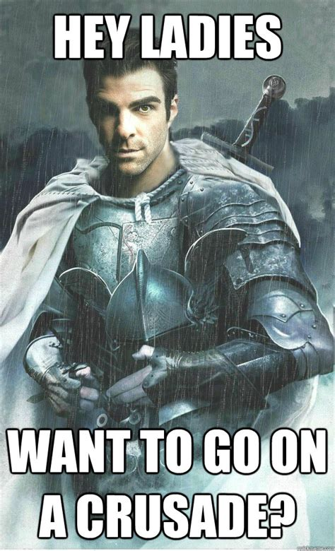 Ladies Memes - hey ladies want to go on a crusade misc quickmeme