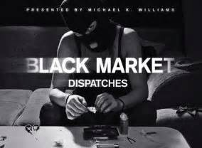 black market michael k williams episodes black market dispatches next episode