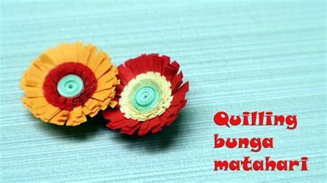 tutorial cara membuat paper quilling cara membuat bunga quilling paper quilling bunga matahari