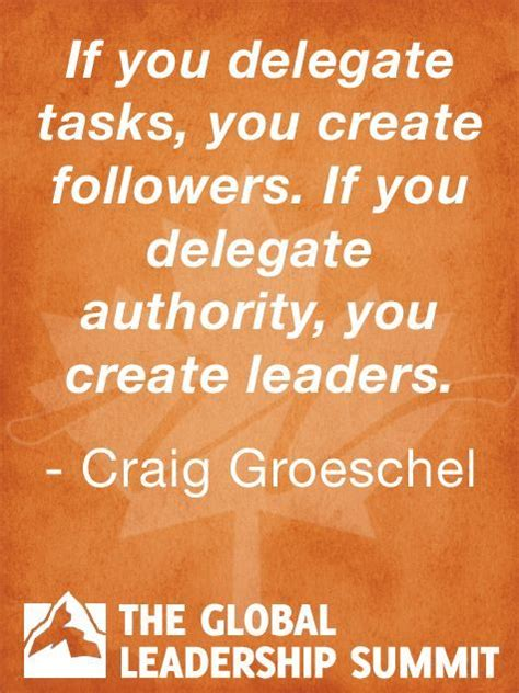 Leadership Delegation Quotes if you delegate tasks you create followers if you