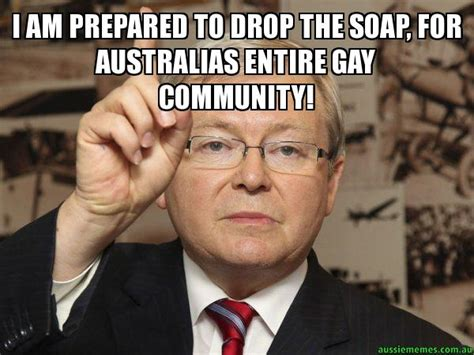 Gaaay Meme - i am prepared to drop the soap for australias entire gay
