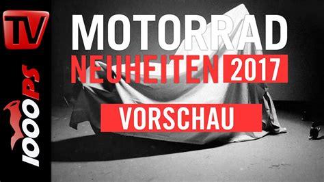 Motorräder Neuheiten 2017 by Motorrad Neuheiten 2017 Vorschau Die Ger 252 Chtek 252 Che