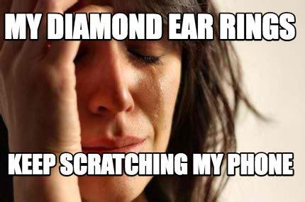 my keeps scratching meme creator my ear rings keep scratching my phone meme generator at