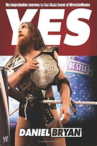 a most improbable journey a big history of our planet and ourselves books daniel bryan s yes my improbable journey to wrestlemania