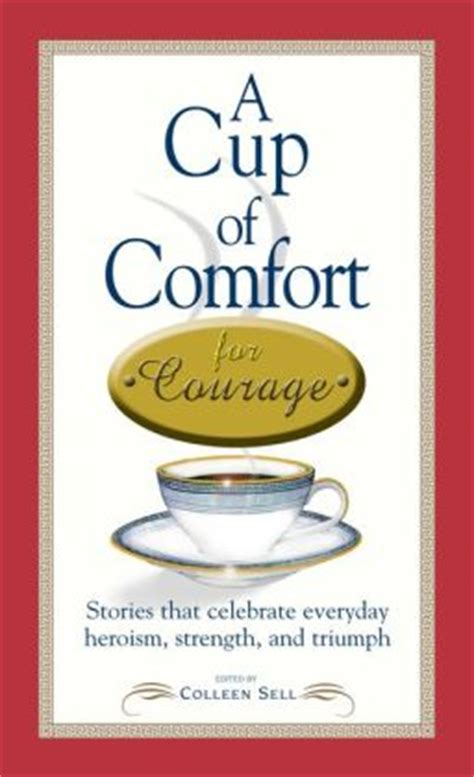cup of comfort a cup of comfort courage stories that celebrate everyday