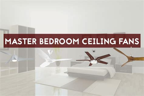 best ceiling fans for master bedroom 5 best master bedroom ceiling fans for larger bedrooms