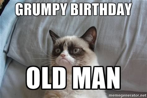 Grumpy Cat Birthday Meme - grumpy birthday old man grumpy cat 5 meme generator