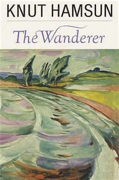 the wanderers books the wanderer by knut hamsun reviews discussion