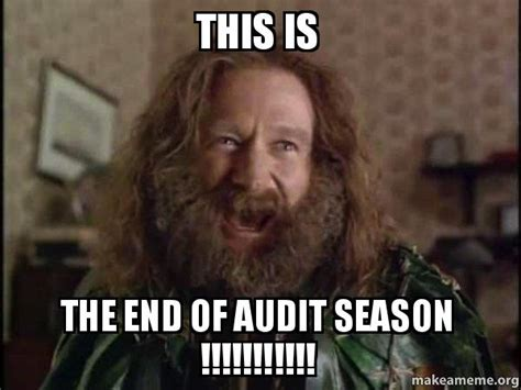 Robin Williams Jumanji Meme - this is the end of audit season robin