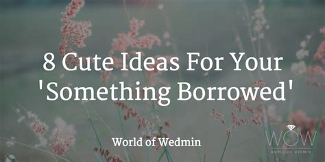 8 ideas for your quot something borrowed quot weddingplanner co uk