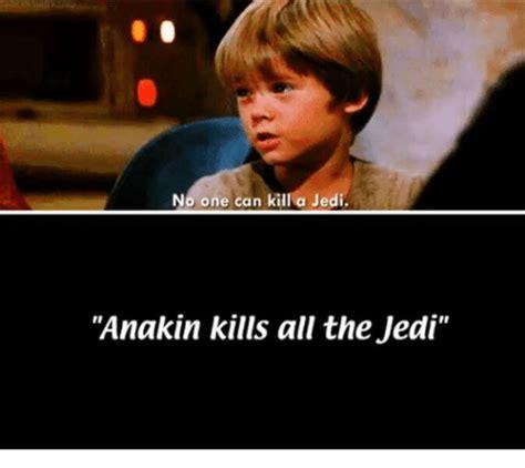 Jedi Meme - no one can kill a jedi anakin kills all the jedi jedi
