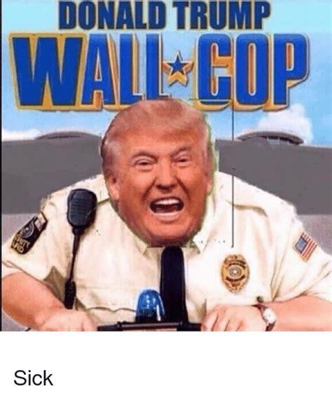 Meme Com Funny Pictures - 25 best memes about donald trump wall cop donald trump