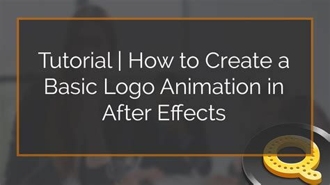 logo tutorial in after effects tutorial how to create a basic logo animation in after