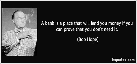 money you bank a bank is a place that will lend you money if you can