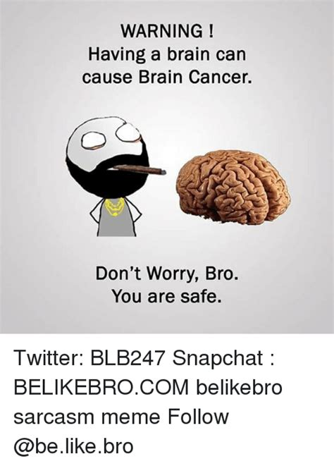 Brain Cancer Meme - 25 best memes about you are safe you are safe memes