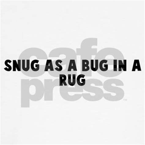 as snug as a bug in a rug snug as a bug in a rug t shirt by yoursayings