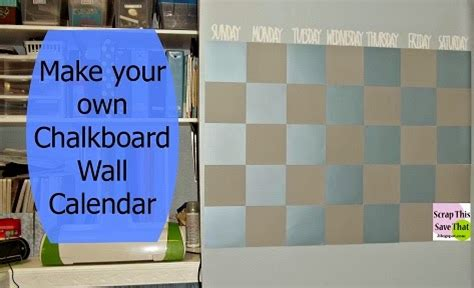make your own wall calendar scrap this save that how to make your own chalkboard