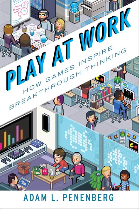 to play at a for work play at work how inspire breakthrough thinking