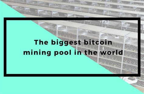 bitcoin mining pool the biggest bitcoin mining pool in the world coinpress