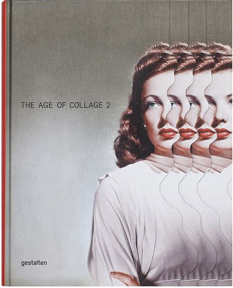 the age of collage gestalten the age of collage vol 2 published by gestalten