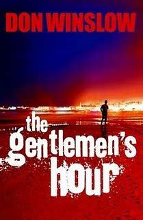the gentlemens hour the gentlemen s hour by don winslow georgekelley org