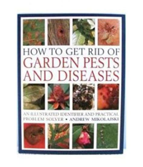 getting rid of garden pests how to get rid of garden pests and diseases buy how to