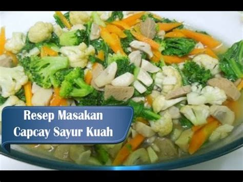 membuat capcay sayur resep dan cara membuat capcay sayur kuah youtube