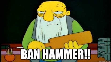 Ban Hammer Meme - image 222519 banhammer know your meme