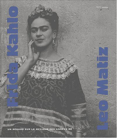 frida kahlo biography francais frida kahlo and leo matiz french edition by leo matiz