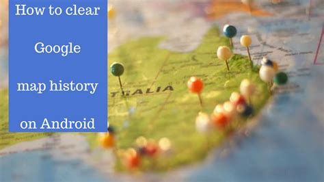how to clear history on android phone how to clear maps history on android phones