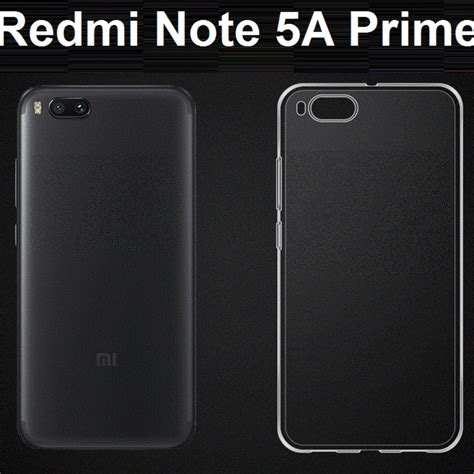 Xiaomi Redmi Note 5a Prime Tpu Clear Soft Cover Casing Transparan xiaomi redmi note 5a prime transparent clear tpu casing cover di carousell