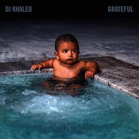 Dj Khaled Grateful 2cd 2017 grateful songs dj khaled grateful mp3 songs free on gaana