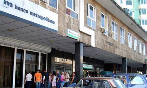banco metropolitano de cuba banco metropolitano busca desarrollar servicios