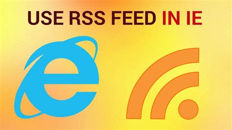 how to use rss feed in internet explorer youtube