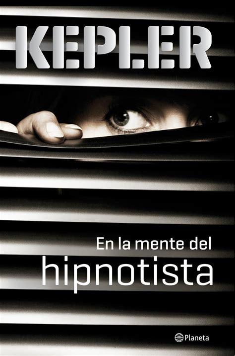 libro el hipnotista mis lecturas lars kepler en la mente del hipnotista