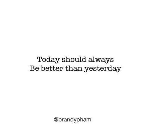 Today Is Better Than Yesterday Essay by Pin By Pham On Words To Live By